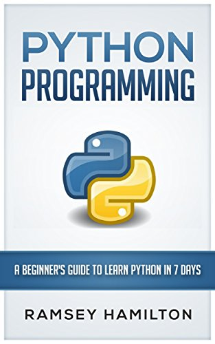 PYTHON: PROGRAMMING: A BEGINNER'S GUIDE TO LEARN PYTHON IN 7 DAYS 1  PYTHON: PROGRAMMING: A BEGINNER'S GUIDE TO LEARN PYTHON IN 7 DAYS 41eUu1vIpaL