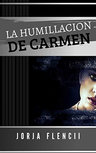 La humillación de Carmen (Pasión y sumisión 2) de Jorja Flencii
