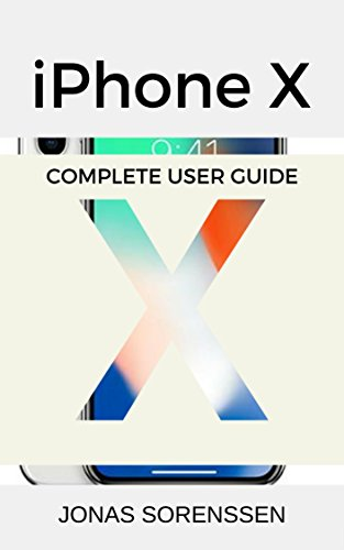 iPhone X: Complete User Guide, Awesome Tips and Tricks (with regular updates!) and Comparison of iPhone 8, iPhone 8 plus with iPhone X