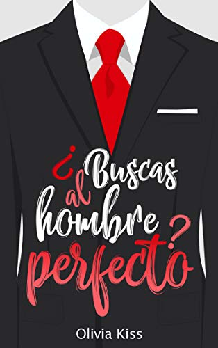 ¿Buscas al hombre perfecto? de Olivia Kiss