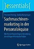 Suchmaschinenmarketing in der Personalakquise: Wie Sie mit Search Engine Advertising die richtigen Mitarbeiter finden (essentials)