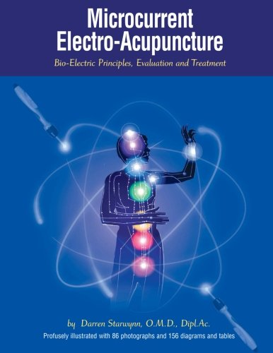 Microcurrent Electro-Acupuncture: Bio-Electric Principles, Evaluation and Treatment
