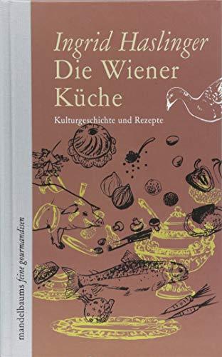 Die Wiener Küche: Kulturgeschichte und Rezepte
