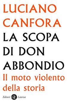 La scopa di don Abbondio: Il moto violento della storia di [Canfora, Luciano]