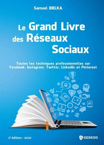 Le grand livre des réseaux sociaux: Attirer de nouveaux clients, augmenter sa notoriété, trouver...