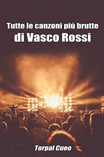 Tutte le canzoni più brutte di Vasco Rossi: Libro e regalo divertente per fan di Blasco. Tutte le...