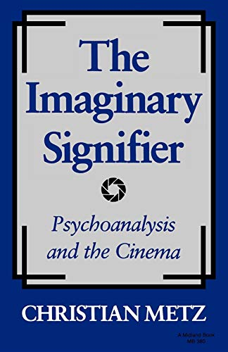 Metz: The Imaginary Signifier: Psychoanalysis & The Cinema (paper)