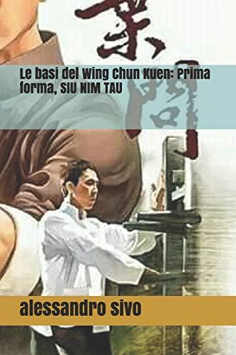 Le basi del Wing Chun Kuen: Prima forma, SIU NIM TAU ( VOL. 1 )