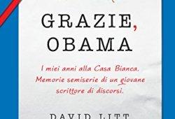 scaricare Grazie, Obama: I miei anni alla Casa Bianca. Memorie semiserie di un giovane scrittore di discorsi italiano libri