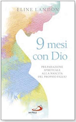 9 mesi con Dio. Una preparazione spirituale alla nascita del proprio figlio
