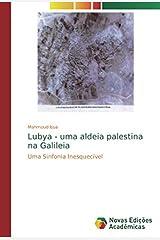 Lubya - uma aldeia palestina na Galileia: Uma Sinfonia Inesquecível Paperback