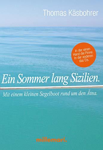 Ein Sommer lang Sizilien.: Mit einem kleinen Boot rund um den Ätna. In der einen Hand die Pinne. In der anderen das Eis. (German Edition)