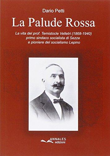 La palude rossa. La vita del prof. Temistocle Velletri (1868-1940), primo sindaco socialista di Sezze e pioniere del socialismo Lepino