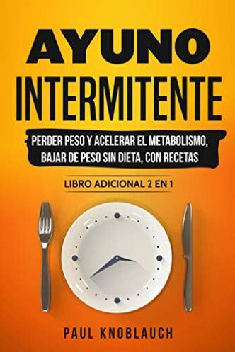 Ayuno intermitente: perder peso y acelerar el metabolismo, bajar de peso sin dieta, con recetas – libro adicional 2 en 1