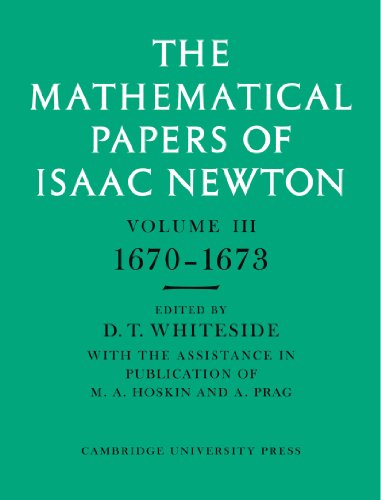 The Mathematical Papers of Isaac Newton: Volume 3 (The Mathematical Papers of Sir Isaac Newton)