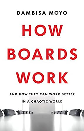 How Boards Work: And How They Can Work Better in a Chaotic World eBook: Moyo,  Dambisa: Amazon.co.uk: Kindle Store
