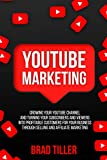 YouTube Marketing: Growing Your YouTube Channel And Turning Your Subscribers And Viewers Into Profitable Customers For Your Business Through Selling and Affiliate Marketing