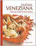 Cucina veneziana. Sessanta ricette di mare e di terra