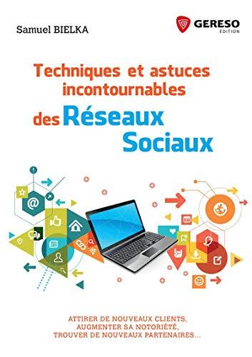 Techniques et astuces incontournables des réseaux sociaux: Attirer de nouveaux clients, augmenter...