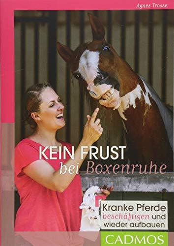Kein Frust bei Boxenruhe: Kranke Pferde beschäftigen und wieder aufbauen (Cadmos Pferdebuch)