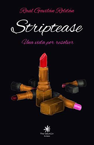 Leer Gratis Striptease: Una vida por resolver de Raúl Gavilán