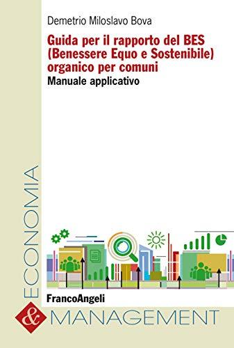 Guida per il rapporto del BES (Benessere Equo e Sostenibile) organico per comuni. Manuale...