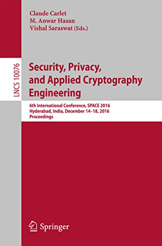 Security, Privacy, and Applied Cryptography Engineering: 6th International Conference, SPACE 2016, Hyderabad, India, December 14-18, 2016, Proceedings (Lecture Notes in Computer Science Book 10076)