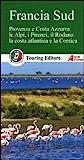 Francia sud. Provenza e Costa Azzurra, le Alpi, i Pirenei, il Rodano, la costa atlantica e la Corsica. Con guida alle informazioni pratiche
