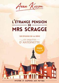 L'étrange pension de Mrs Scragge, 1er épisode de la série les enquêtes d'Antoinette: (Mystère et suspense aux Pays-Bas) par [Kessou, Anna]