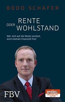 Rente oder Wohlstand: Wer sich auf die Rente verlässt, wird niemals finanziell frei! von [Schäfer, Bodo]