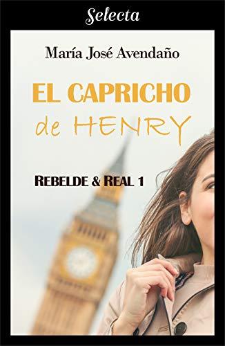El capricho de Henry (Bilogía Rebelde y real 1) de María José Avendaño