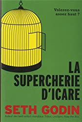 La supercherie d'Icare - Seth Godin