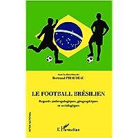 Le football brésilien: Regards anthropologiques, géographiques et sociologiques