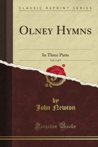 Olney Hymns, Vol. 1 of 3: In Three Parts (Classic Reprint)