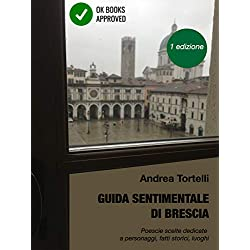 Guida sentimentale di Brescia: Poesie dedicate a luoghi, personaggi, fatti storici bresciani