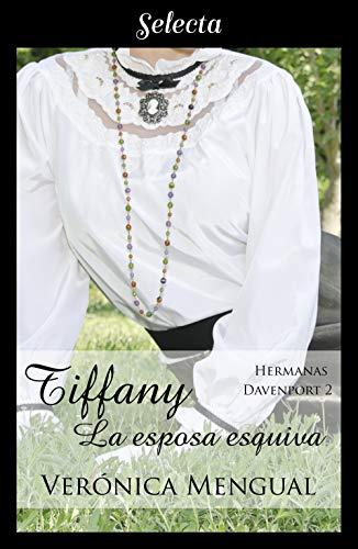 Tiffany, la esposa esquiva (Trilogía Hermanas Davenport 2) de Verónica Mengual