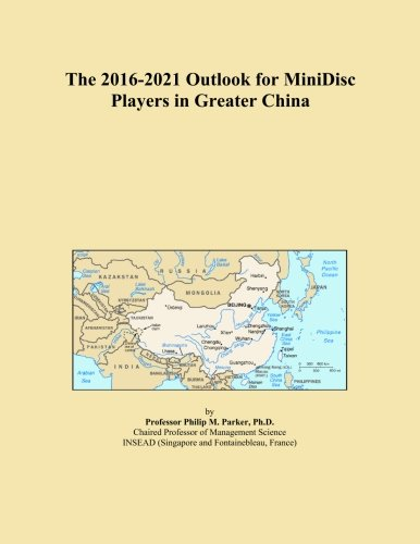 The 2016-2021 Outlook for MiniDisc Players in Greater China