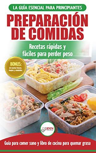 Preparación de comidas: La Guía esencial para principiantes a más de 50 recetas rápidas, fáciles y bajas en calorías de Keto para quemar grasa y perder peso (Libro en español / Meal Prep Book)