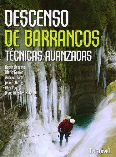 Descenso de barrancos : técnicas avanzadas by José Antonio Ortega Becerril(2013-06-01)