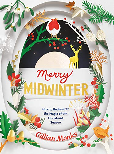 Merry Midwinter: How to Rediscover the Magic of the Christmas Season by [Monks, Gillian]