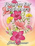 Flowers for Beginners: An Adult Coloring Book with Fun, Easy, and Relaxing Coloring Pages
