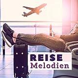 Reise Melodien: Beruhigende New Age Melodien für Lounge und Flughäfen, um Reisestress Abzubauen und die Reise zu Genießen