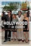 Hollywood in Cannes: The History of a Love-Hate Relationship (Film Culture in Transition)
