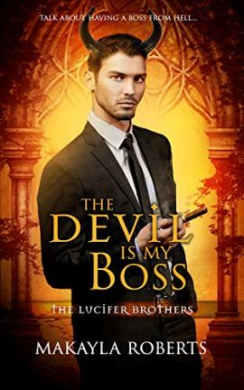 The Devil is My Boss (The Lucifer Brothers Book 1) by [Roberts, Makayla]