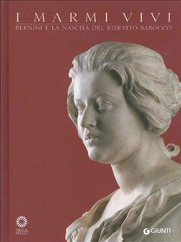 I marmi vivi. Bernini e la nascita del ritratto barocco. Ediz. illustrata
