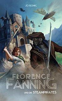 Florence Fanning und die Steampirates (Band 1) von [Romic, Jo]