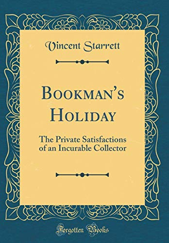 Bookman's Holiday: The Private Satisfactions of an Incurable Collector (Classic Reprint)