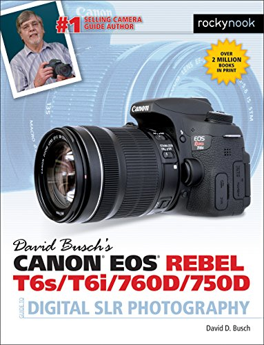 David Busch's Canon EOS Rebel T6s/T6i/760D/750D Guide to Digital SLR Photography (The David Busch...