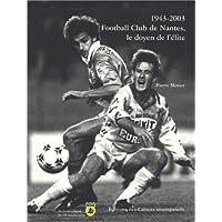 1943-2003, Football Club de Nantes, le doyen de l'élite