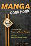 Manga Cookbook - Get Ready for Mastering Manga Recipes: One of the Must Have Manga Books